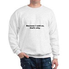 Because I said So, That's Why Sweatshirt