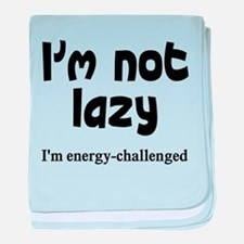 I'm not lazy I'm just energy baby blanket