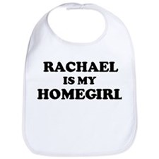 Rachael Is My Homegirl Bib