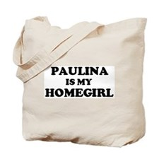 Paulina Is My Homegirl Tote Bag