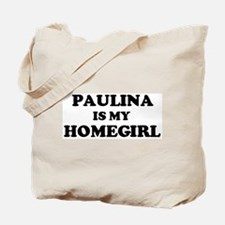 Paulina Is My Homegirl Tote Bag