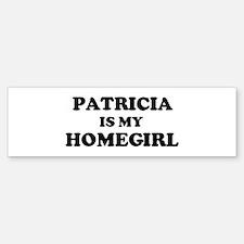 Patricia Is My Homegirl Bumper Bumper Bumper Sticker