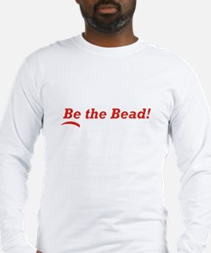 Be the Bead! Long Sleeve T-Shirt