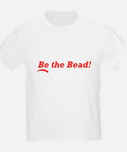Be the Bead! T-Shirt