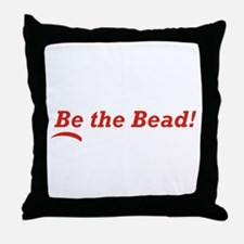 Be the Bead! Throw Pillow