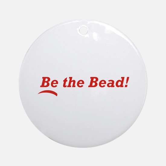 Be the Bead! Ornament (Round)