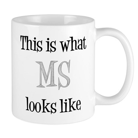 This Is What Ms Looks Like Mug By Apsfoundation