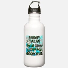 Money Talks, Mine Says Bye Water Bottle