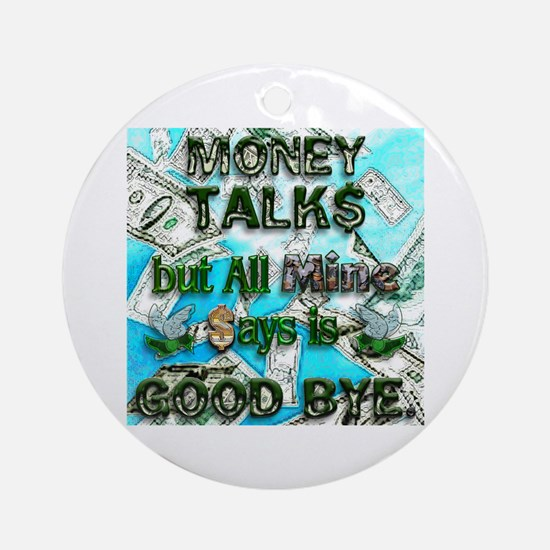 Money Talks, Mine Says Bye Ornament (Round)