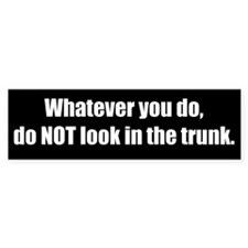 Do NOT look in the trunk (Bumper Sticker)