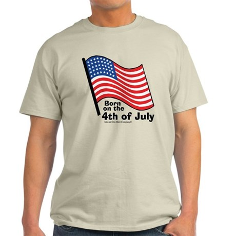 Born on the 4th of July Light T-Shirt