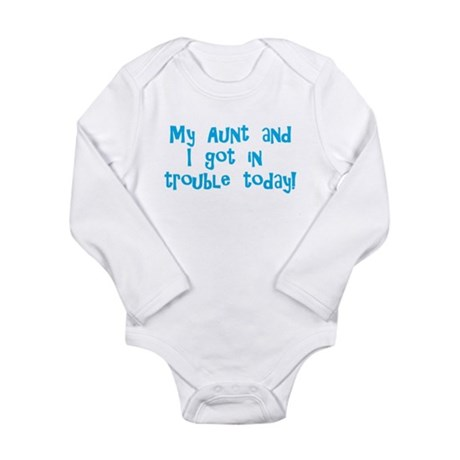 Aunt & I Got In Trouble Long Sleeve Infant Bodysui