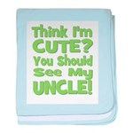 Think I'm Cute? Uncle Green baby blanket
