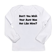 Don't You Wish Your Aunt Was Long Sleeve Infant T-