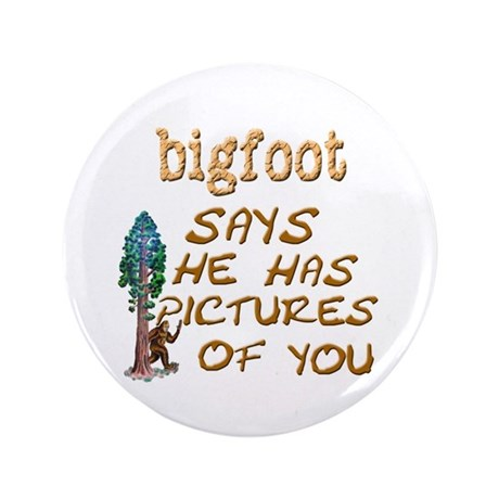 "Bigfoot Has Pictures 3.5"" Button"