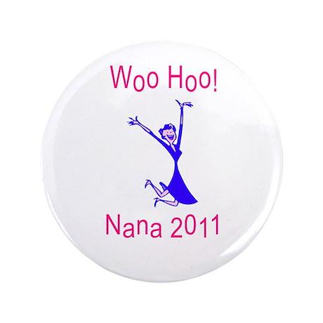 """WOO HOO NANA 2011 3.5"""" Button"""