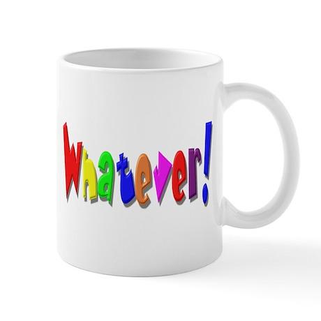 Whatever! Whatever! Mug