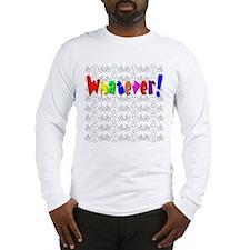 Whatever! Long Sleeve T-Shirt