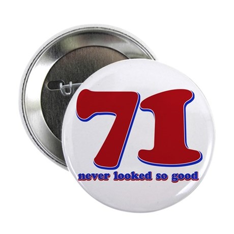 """71 years never looked so good 2.25"""" Button"""