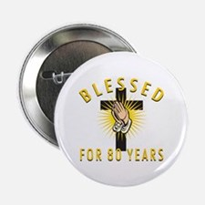 "Blessed For 80 Years 2.25"" Button (10 pack)"