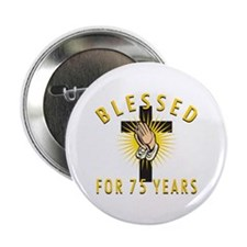 "Blessed For 75 Years 2.25"" Button (10 pack)"