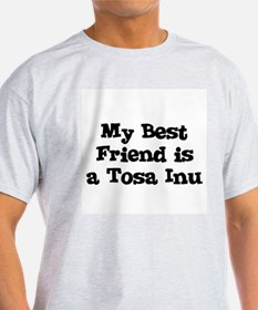 My Best Friend is a Tosa Inu Ash Grey T-Shirt