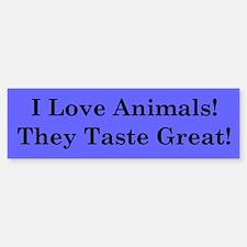 I love Animals They Taste Great Bumper Bumper Bumper Sticker