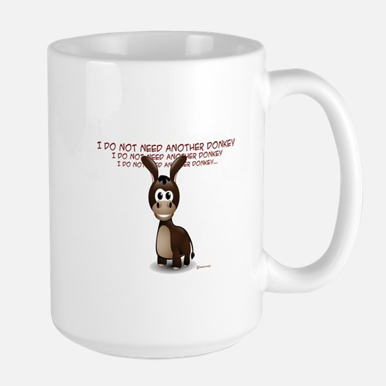 I Do Not Need Another Donkey Large Mug