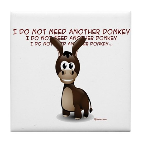 I Do Not Need Another Donkey Tile Coaster