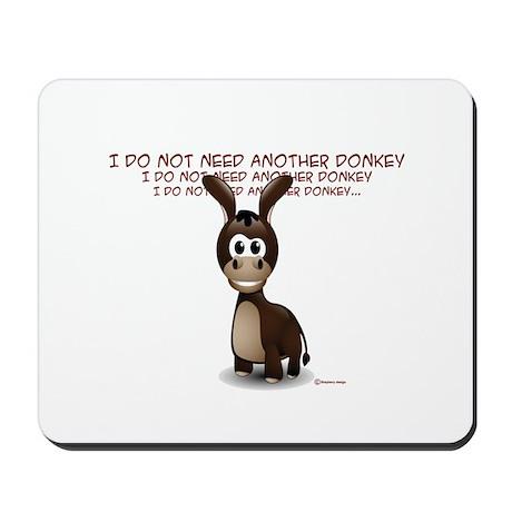 I Do Not Need Another Donkey Mousepad