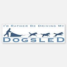 Rather Be Driving my Dogsled Bumper Bumper Bumper Sticker