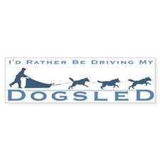 Rather Be Driving my Dogsled Bumper Car Sticker
