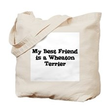 My Best Friend is a Wheaton T Tote Bag