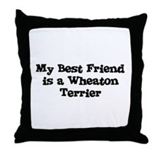 My Best Friend is a Wheaton T Throw Pillow
