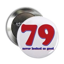 """79 years never looked so good 2.25"""" Button"""