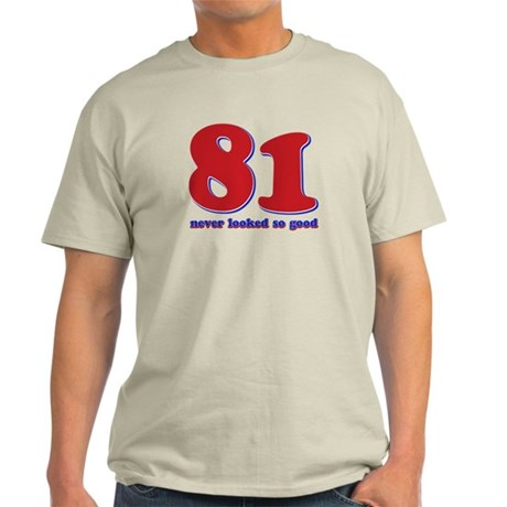 81 years never looked so good Light T-Shirt