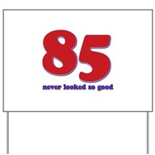 85 years never looked so good Yard Sign