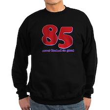 85 years never looked so good Sweatshirt