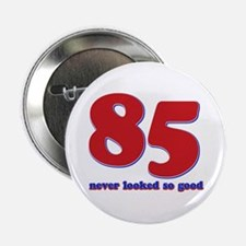 """85 years never looked so good 2.25"""" Button"""