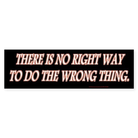 No Right Wrong bumpersticker