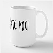 Because I Hate You Mug