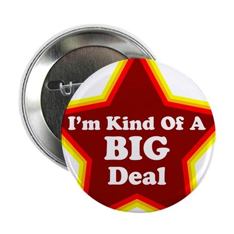 "I'm Kind of a Big Deal 2.25"" Button (100 pack)"