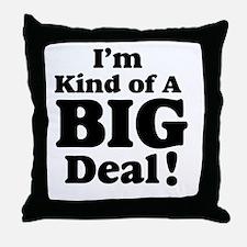 I'm Kind Of A Big Deal 2 Throw Pillow