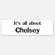 It's all about Chelsey Bumper Bumper Bumper Sticker