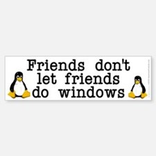 Friends don't let friends... Bumper Bumper Sticker