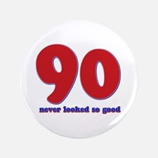 "90 years never looked so good 3.5"" Button"