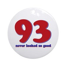 93 years never looked so good Ornament (Round)