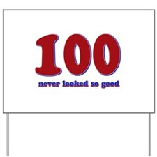 100 years never looked so good Yard Sign