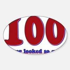 100 years never looked so good Sticker (Oval)