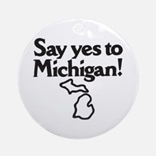 Say Yes to Michigan Ornament (Round)